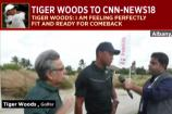 Tiger Woods to CNN News18: Feeling Perfectly Fit & Ready for Comeback