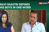 Ravi Shastri Describes Indian Cricketers in One Word