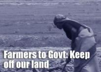 Farmers to Govt: Keep off our land