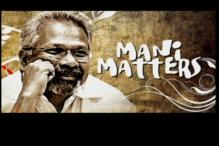 Mani Matters: Director Ratnam speaks his mind