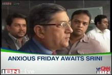 Anxious Friday awaits N Srinivasan