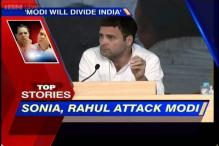 News 360: Sonia, Rahul attack Modi, say he will divide India