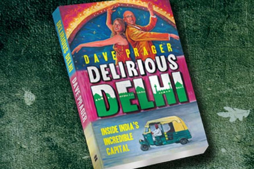 Book excerpt: Delirious Delhi by Dave Prager