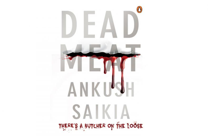 Book review: Ankush Saikia's 'Dead Meat' is gory but gripping